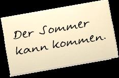 """Auf einem Zettel steht: """"Der Sommer kann kommen."""""""