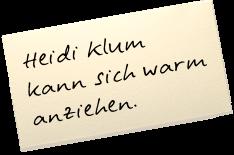 """Auf einem Zettel steht: """"Heidi Klum kann sich warm anziehen."""""""