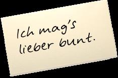 """Auf einem Zettel steht: """"Ich mag's lieber bunt."""""""